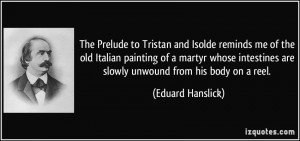 quote-the-prelude-to-tristan-and-isolde-reminds-me-of-the-old-italian-painting-of-a-martyr-whose-eduard-hanslick-234871