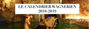 LE CALENDRIER WAGNERIEN 2018-19